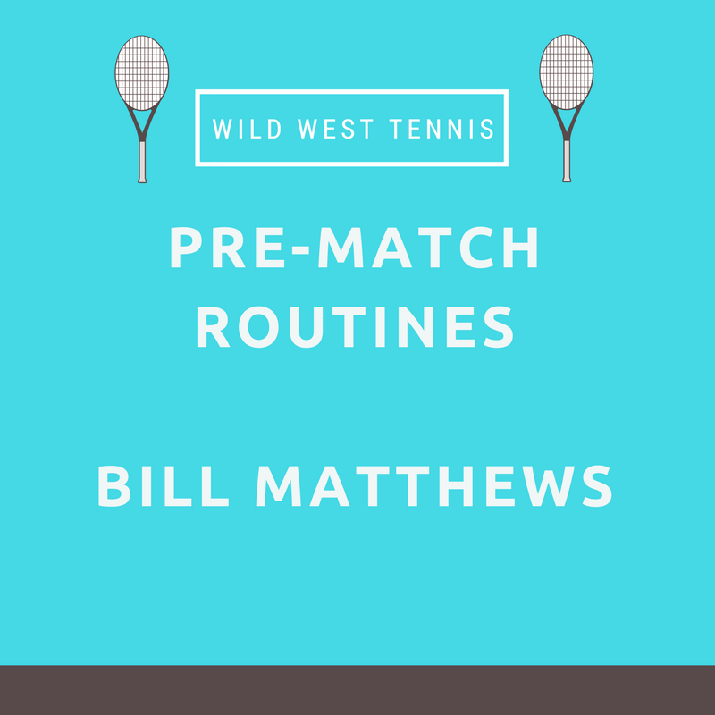 Pre-Match Tennis Routine – Bill Matthews